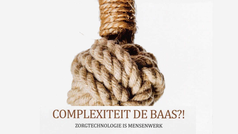 Proefontwerp: Complexiteit de Baas?! Zorgtechnologie is Mensenwerk